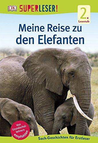 SUPERLESER! Meine Reise zu den Elefanten: 2. Lesestufe Sach-Geschichten für Erstleser