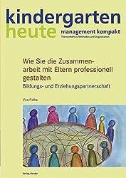 Wie Sie die Zusammenarbeit mit Eltern professionell gestalten: Bildungs- und Erziehungspartnerschaft (kindergarten heute - management kompakt)