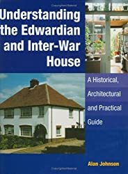 Understanding the Edwardian and Inter-War Houses (1920s & 1930s) by Alan Johnson (2006-04-24)