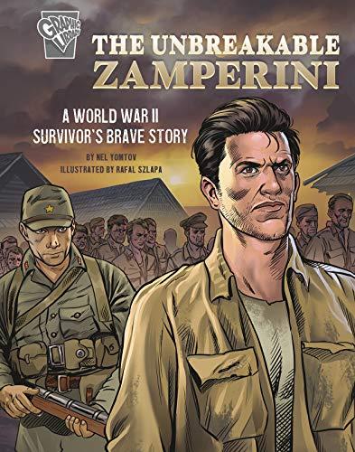 The Unbreakable Zamperini: A World War II Survivor's Brave Story (Amazing World War II Stories)