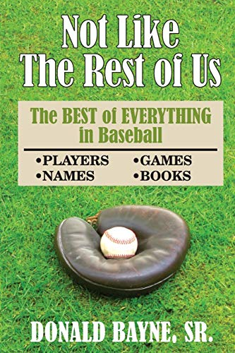 Not Like the Rest of Us: The Best of Everything in Baseball por Donald R Bayne Sr