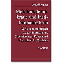 Mehrheitsdemokratie und Institutionenreform: Verfassungspolitischer Wandel in Australien, Großbritannien, Kanada und Neuseeland im Vergleich ... Soziologie und positiven politischen Theorie)