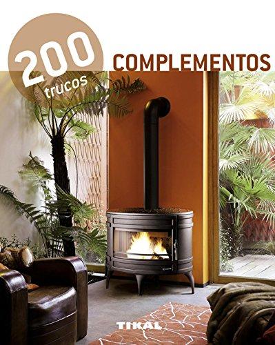 Complementos / Complements: 200 trucos en decoración / 200 Tricks in Decoration (200 Trucos / 200 Tricks) por From Tikal