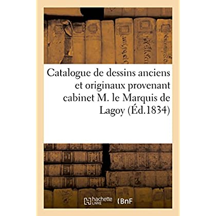 Catalogue de dessins anciens et originaux provenant du cabinet de feu M. le Marquis de Lagoy