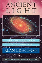 Ancient Light: Our Changing View of the Universe by Alan Lightman (1993-01-01)