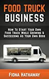 Food Truck Business: How To Start Your Own Food Truck While Growing & Succeeding As Your Own Boss (Food Truck, Food Truck Business, Passive Income, Food ... Food Truck Business Plan,) (English Edition)