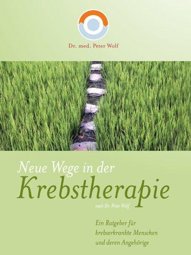 Neue Wege in der Krebstherapie von Dr. med. Peter Wolf