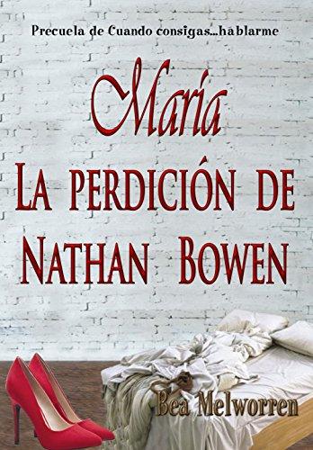 María. La perdición de Nathan Bowen: Precuela de Cuando consigas... hablarme (Spanish Edition)