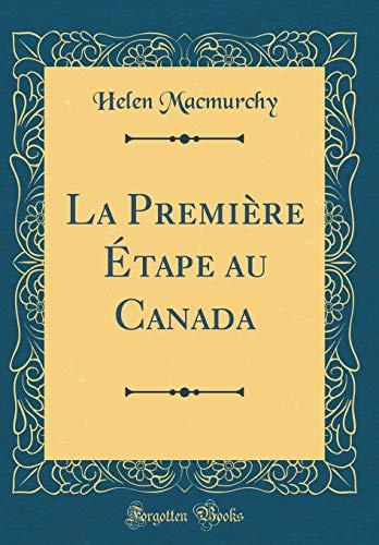 La Première Étape Au Canada (Classic Reprint) par Helen Macmurchy