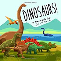 Dinosaurs!: A Fun Activity Book for 6-12 Year Olds (Full of Puzzles, Coloring and Sketch pages!)