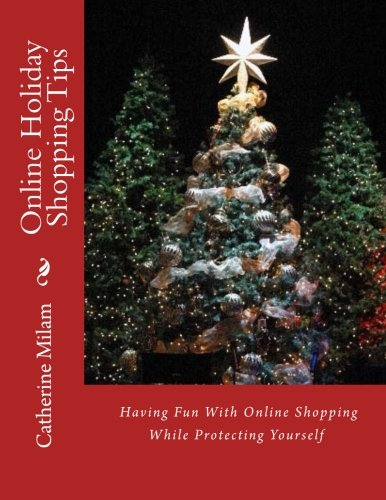 Online Holiday Shopping Tips: Having Fun With Online Shopping While Protecting Yourself