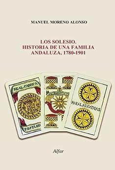 Los Solesio. Historia de una familia andaluza, 1780-1901 de [Alonso, Manuel Moreno]