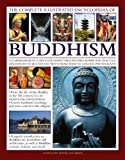 The Complete Illustrated Encyclopedia of Buddhism: A Comprehensive Guide to Buddhist History, Philosophy and Practice, Magnificently Illustrated with More Than 500 Photographs
