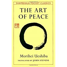 Art of Peace,The:Teachings of the Founder of AikidoPocket Classic (Shambhala Pocket Classics)