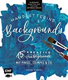 Handlettering Backgrounds - 15 kreative Hintergründe mit Pinsel, Stempel & Co.: In wenigen Schritten zum fertigen Lettering-Design