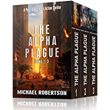 The Alpha Plague - Books 1 - 3: A Post-Apocalyptic Action Thriller (The Alpha Plague Box Set)