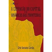 A expansão do capital e as dinâmicas das fronteiras (Portuguese Edition)