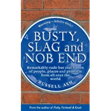 Busty, Slag and Nob End