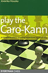Play the Caro-Kann: A Complete Chess Opening Repertoire Against 1 E4 (Everyman Chess)