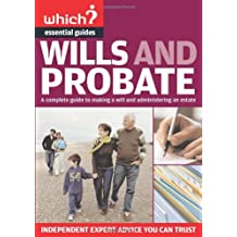 Which Essential Guides - Wills and Probate: A Complete Guide to Making a Will and Administering an Estate - Independent Expert Advice You Can Trust (Which ... You Can Trust (Which Essential Guides)