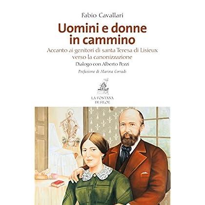 Uomini E Donne In Cammino: Accanto Ai Genitori Di Santa Teresa Di Lisieux Verso La Canonizzazione