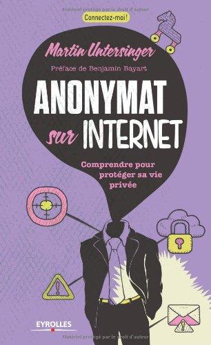Anonymat sur l'internet - Comprendre pour protéger sa vie privée.