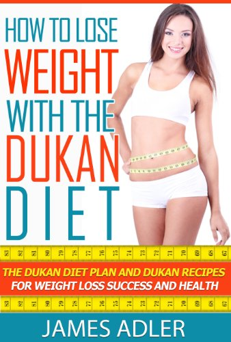 ebook: Dukan Diet: How To Lose Weight With The Dukan Diet: Your Plan & Recipes For Weight Loss and Health. (Dukan, Low Carb, Paleo Book 1) (B00H7I5GPW)