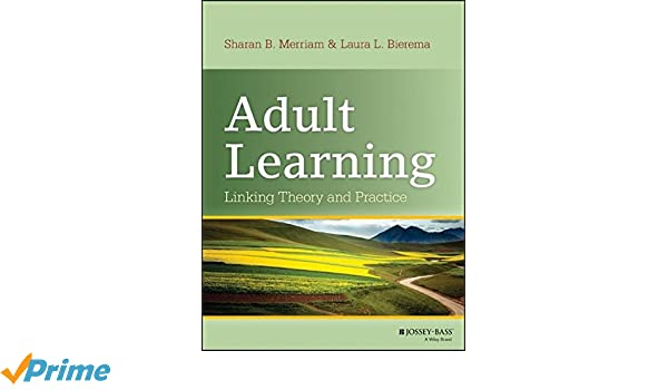 Adult Learning: Linking Theory and Practice: Amazon.co.uk: Sharan B.  Merriam, Laura L. Bierema: Books