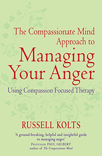 The Compassionate Mind Approach to Managing Your Anger: Using Compassion-focused Therapy (Compassion Focused Therapy) (English Edition) por Russell Kolts