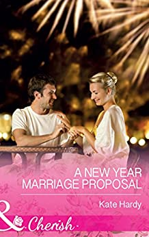 A New Year Marriage Proposal (Mills & Boon Cherish) by [Hardy, Kate]