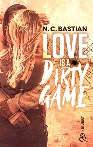 Love Is A Dirty Game : Après Be Mine et Drive Me to Love, la reine de la romance New Adult est de retour ! (&H) par [Bastian, N.C.]