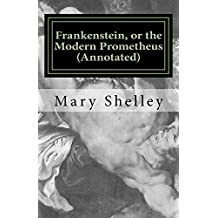 Frankenstein, or the Modern Prometheus (Annotated): The original 1818 version with new introduction and footnote annotations (Austi Classics) (English Edition)