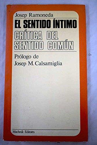 EL SENTIDO ÍNTIMO: Crítica del sentido común (prólogo de Josep M. Calsamiglia)