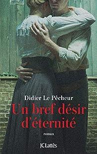 Un bref désir d'éternité par Didier Le Pêcheur