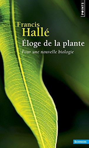 Eloge de la plante. Pour une nouvelle biologie par Francis Halle