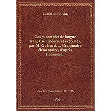 Cours complet de langue française. Théorie et exercices, par M. Guérard,... Grammaire élémentaire, d