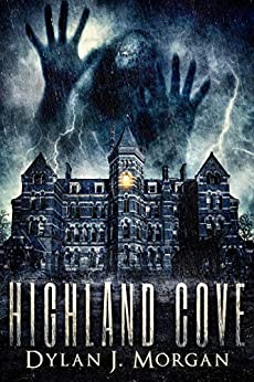 HIGHLAND COVE: a ghost story by [Morgan, Dylan J.]