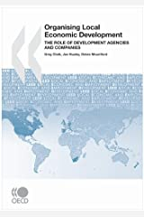 Local Economic and Employment Development (LEED) Organising Local Economic Development: The Role of Development Agencies and Companies Paperback
