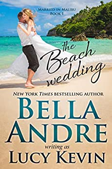 The Beach Wedding (Married in Malibu Book 1) (English Edition) van [Andre, Bella, Kevin, Lucy]