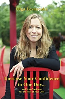 Increase Your Confidence in One Day... and Stay Confident for the Rest of Your Life! (English Edition) di [Levancuka, Olga]