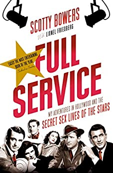 Full Service: My Adventures in Hollywood and the Secret Sex Lives of the Stars by [Bowers, Scotty, Friedberg, Lionel]