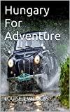 Hungary for Adventure by L.T.W.Lucas