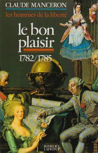 Les hommes de la liberté, tome 3 : Le bon plaisir, 1782 - 1785