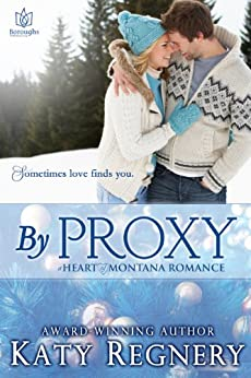 By Proxy (Heart of Montana Book 1) by [Regnery, Katy]