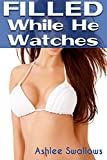 Filled While He Watches (Cuckold Cheating Fantasy Bundle)