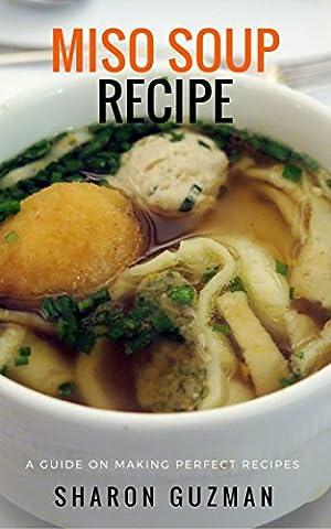 Miso Soup Recipe : 50 Delicious of Miso Soup Cookbooks (Miso Soup Recipe, Miso Soup Recipes, Miso Soup Book, Miso Soup Books, Miso Soup Cookbooks) (Sharon Guzman Recipes Book Series No.12)