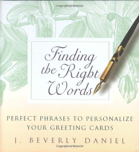 Finding the Right Words: Perfect Phrases to Personalize Your Greeting Cards by J. Beverly Daniel (2003-10-07)
