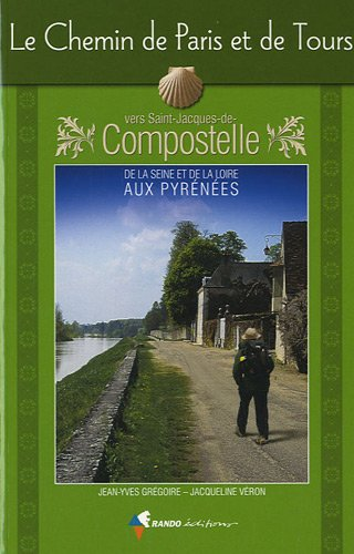 Le chemin de Paris et de Tours : Vers Saint-Jacques-de-Compostelle, guide partique du plerin