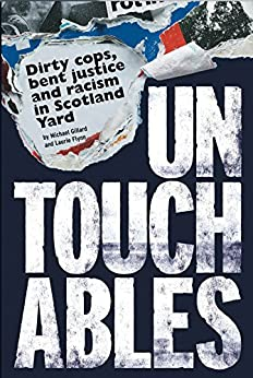 Untouchables: Dirty cops, bent justice and racism in Scotland Yard par [Gillard, Michael, Flynn, Laurie]
