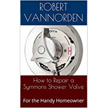 How to Repair a Symmons Shower Valve: For the Handy Homeowner (English Edition)
